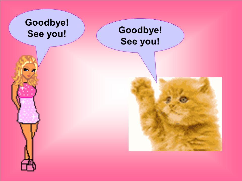 Goodbye! See you! Goodbye! See you!