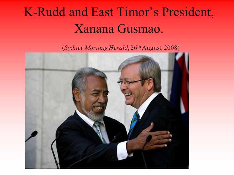 K-Rudd and East Timor's President, Xanana Gusmao. (Sydney Morning Herald, 26 th August, 2008)