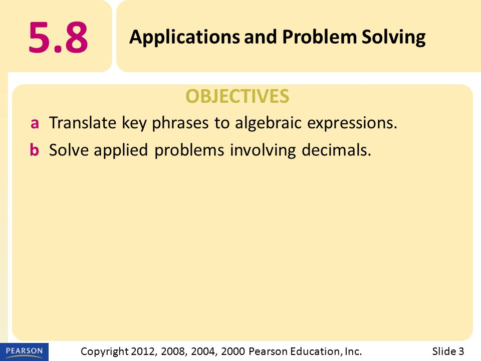 OBJECTIVES 5.8 Applications and Problem Solving Slide 3Copyright 2012, 2008, 2004, 2000 Pearson Education, Inc.