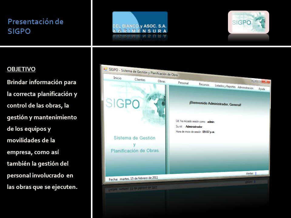 Presentación de SIGPO OBJETIVO Brindar información para la correcta planificación y control de las obras, la gestión y mantenimiento de los equipos y movilidades de la empresa, como así también la gestión del personal involucrado en las obras que se ejecuten.