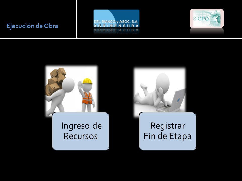 Ejecución de Obra Ingreso de Recursos Registrar Fin de Etapa