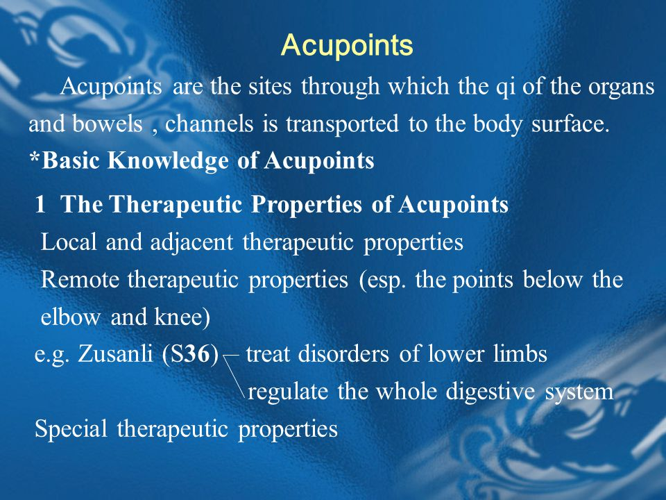 Acupoints Acupoints are the sites through which the qi of the organs and bowels, channels is transported to the body surface.