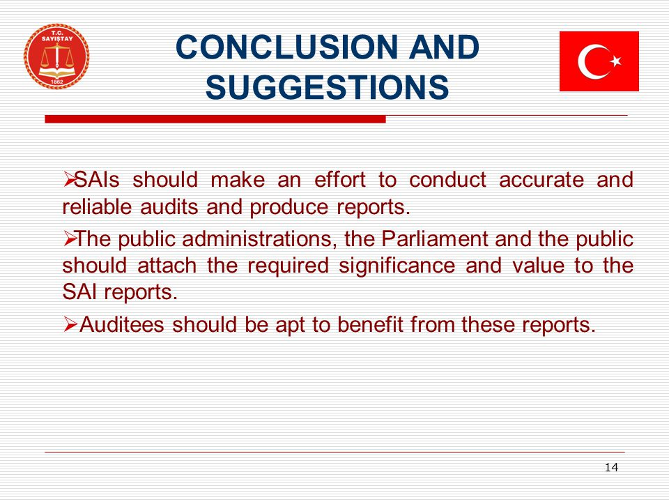 CONCLUSION AND SUGGESTIONS  SAIs should make an effort to conduct accurate and reliable audits and produce reports.  The public administrations, the