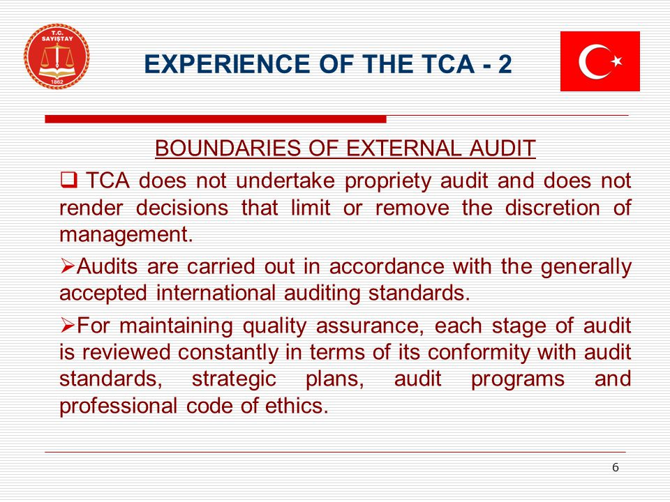 EXPERIENCE OF THE TCA - 2 BOUNDARIES OF EXTERNAL AUDIT  TCA does not undertake propriety audit and does not render decisions that limit or remove the