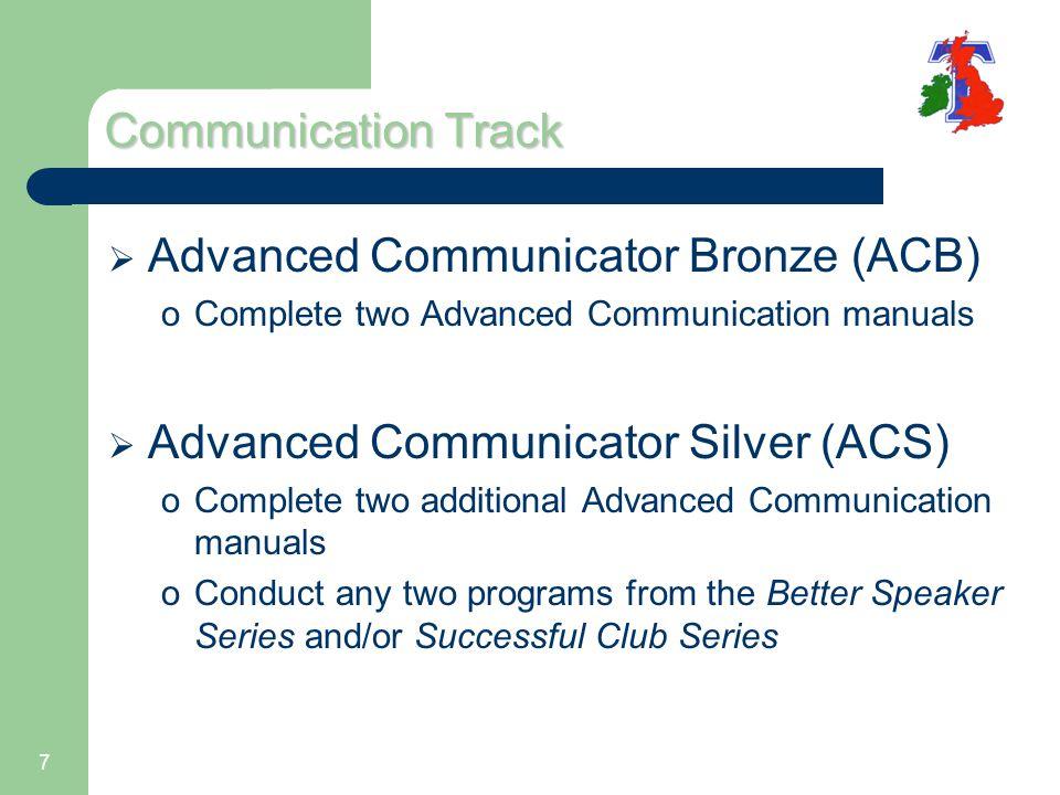 7 Communication Track  Advanced Communicator Bronze (ACB) oComplete two Advanced Communication manuals  Advanced Communicator Silver (ACS) oComplete