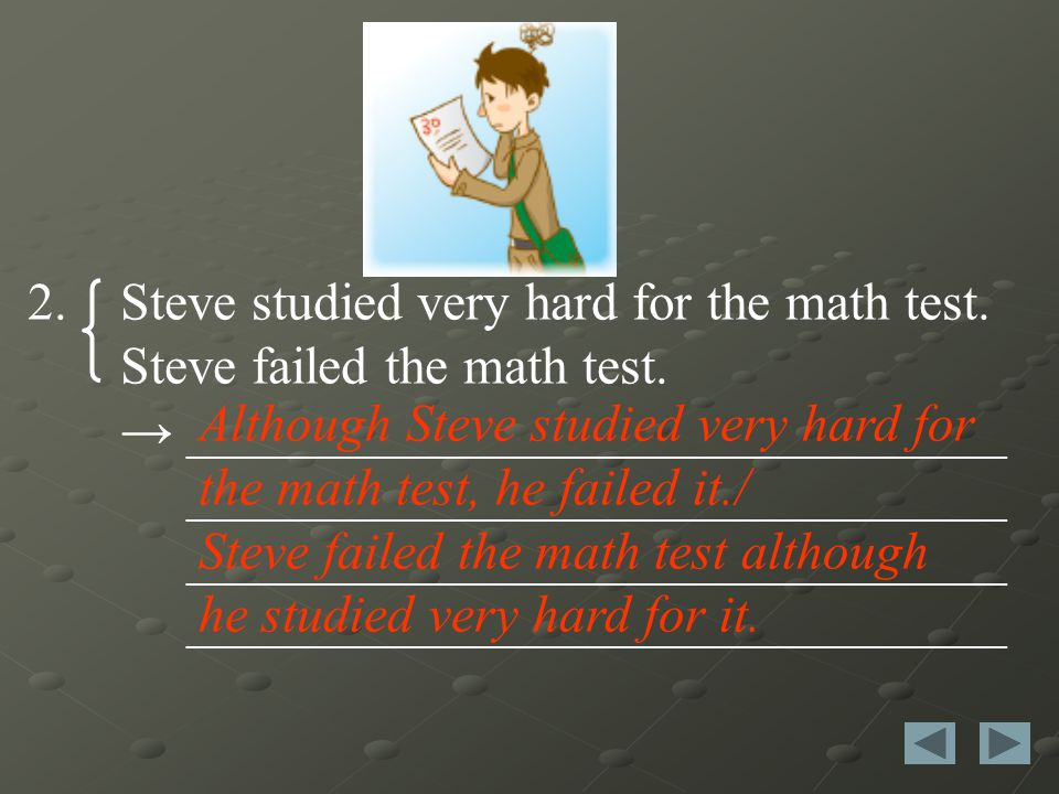 2. Steve studied very hard for the math test. Steve failed the math test.