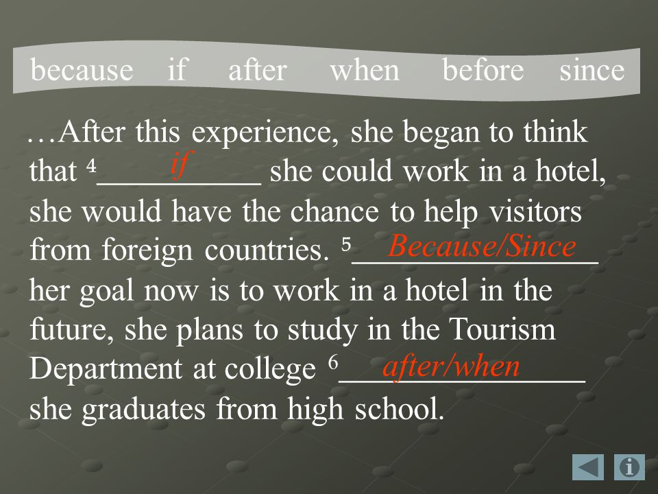 …After this experience, she began to think that __________ she could work in a hotel, she would have the chance to help visitors from foreign countries.