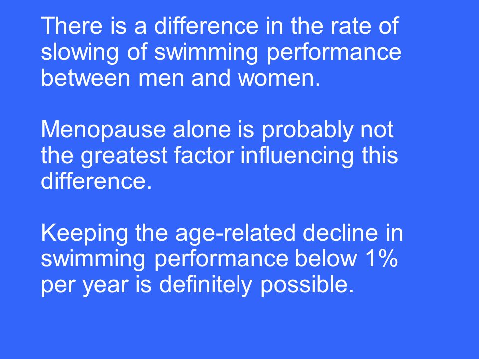 There is a difference in the rate of slowing of swimming performance between men and women.