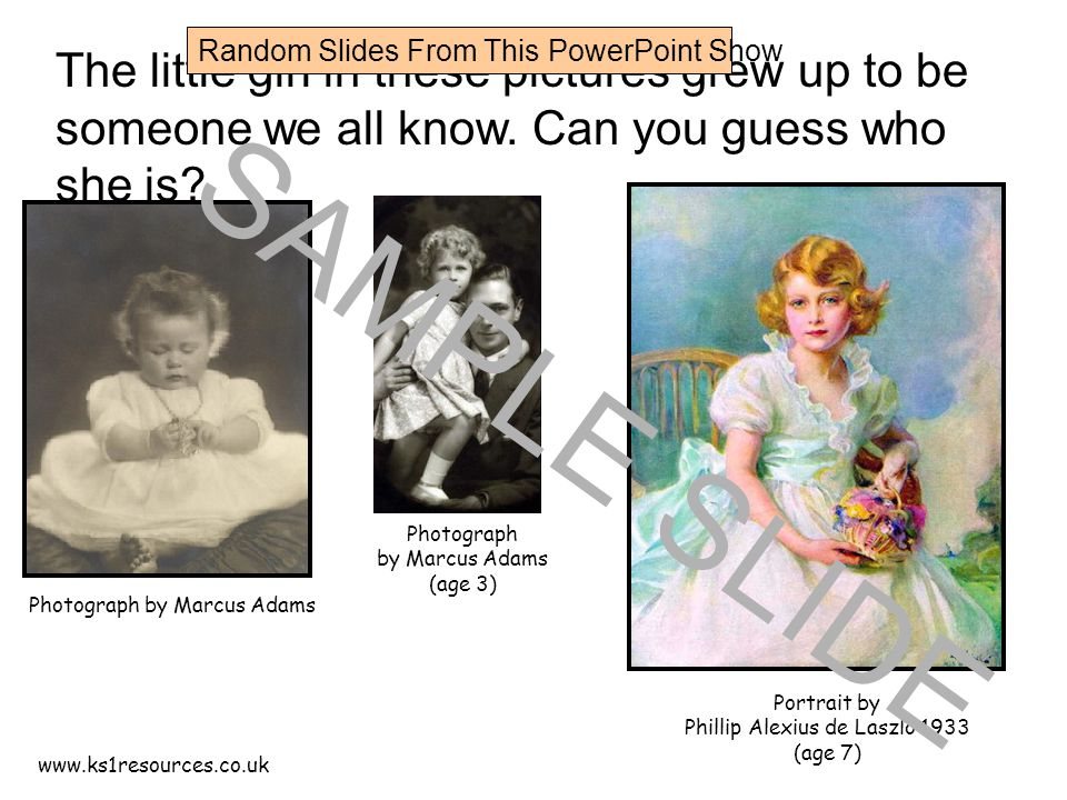 www.ks1resources.co.uk The little girl in these pictures grew up to be someone we all know.