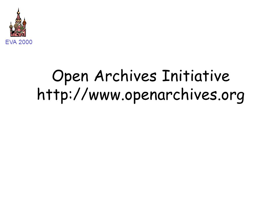 EVA 2000 Open Archives Initiative http://www.openarchives.org