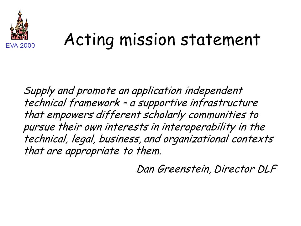 EVA 2000 Acting mission statement Supply and promote an application independent technical framework – a supportive infrastructure that empowers differ