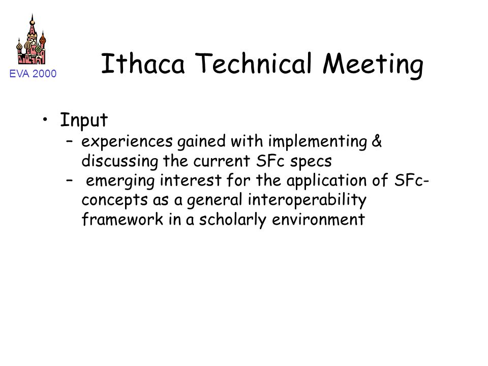 EVA 2000 Ithaca Technical Meeting Input –experiences gained with implementing & discussing the current SFc specs – emerging interest for the application of SFc- concepts as a general interoperability framework in a scholarly environment