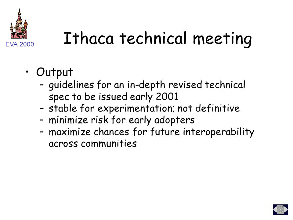 EVA 2000 Ithaca technical meeting Output –guidelines for an in-depth revised technical spec to be issued early 2001 –stable for experimentation; not d