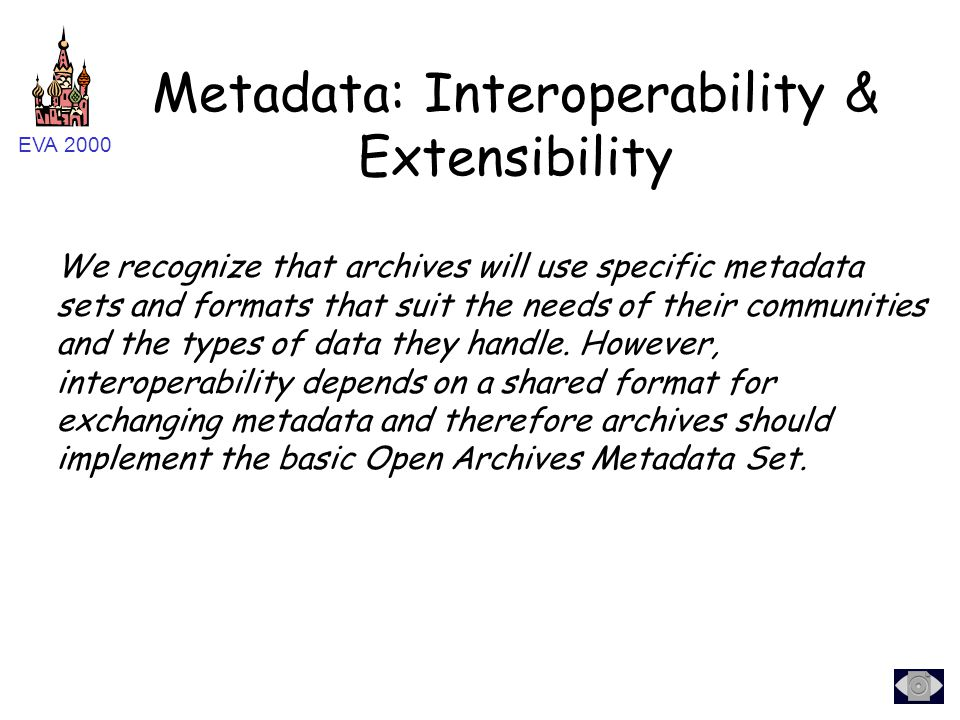 EVA 2000 We recognize that archives will use specific metadata sets and formats that suit the needs of their communities and the types of data they ha