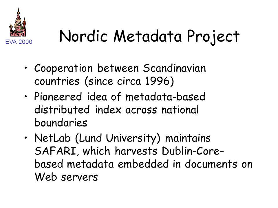 EVA 2000 Nordic Metadata Project Cooperation between Scandinavian countries (since circa 1996) Pioneered idea of metadata-based distributed index acro