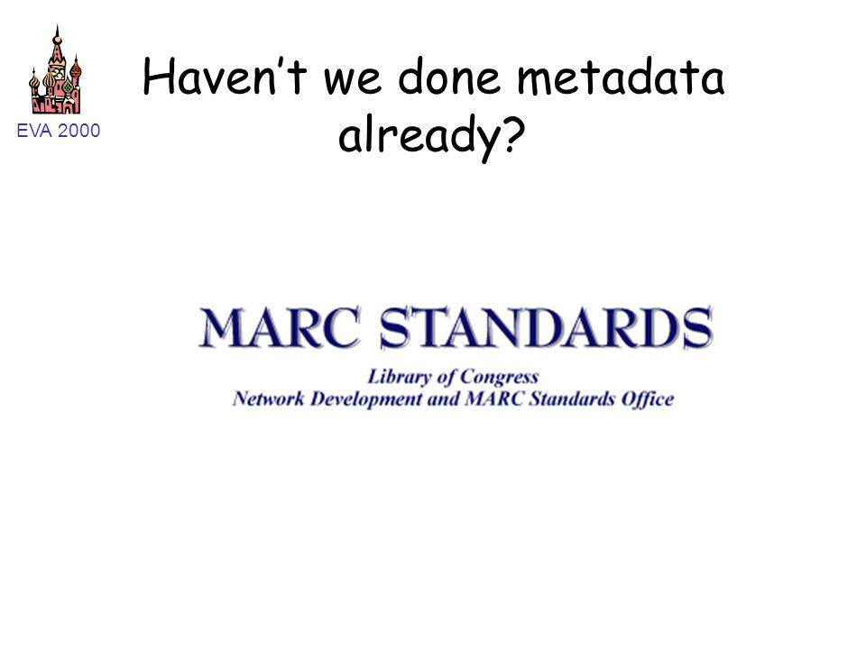 EVA 2000 Haven't we done metadata already?