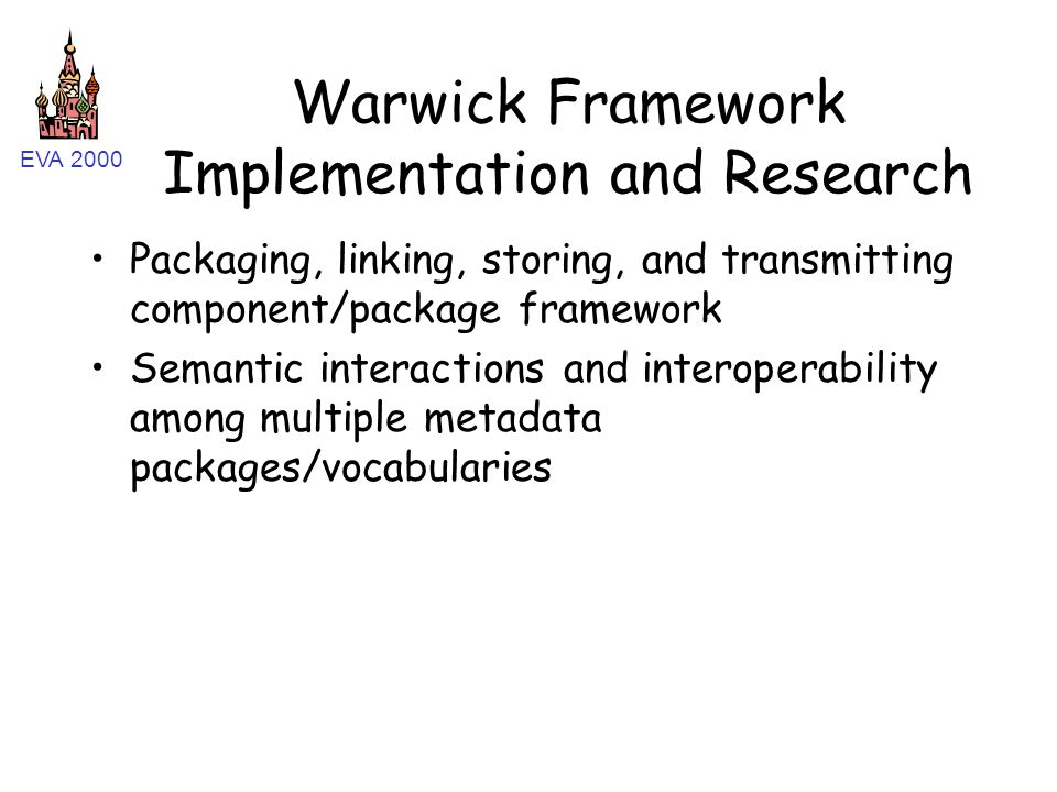 EVA 2000 Warwick Framework Implementation and Research Packaging, linking, storing, and transmitting component/package framework Semantic interactions
