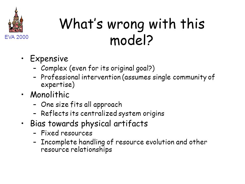 EVA 2000 What's wrong with this model? Expensive –Complex (even for its original goal?) –Professional intervention (assumes single community of expert