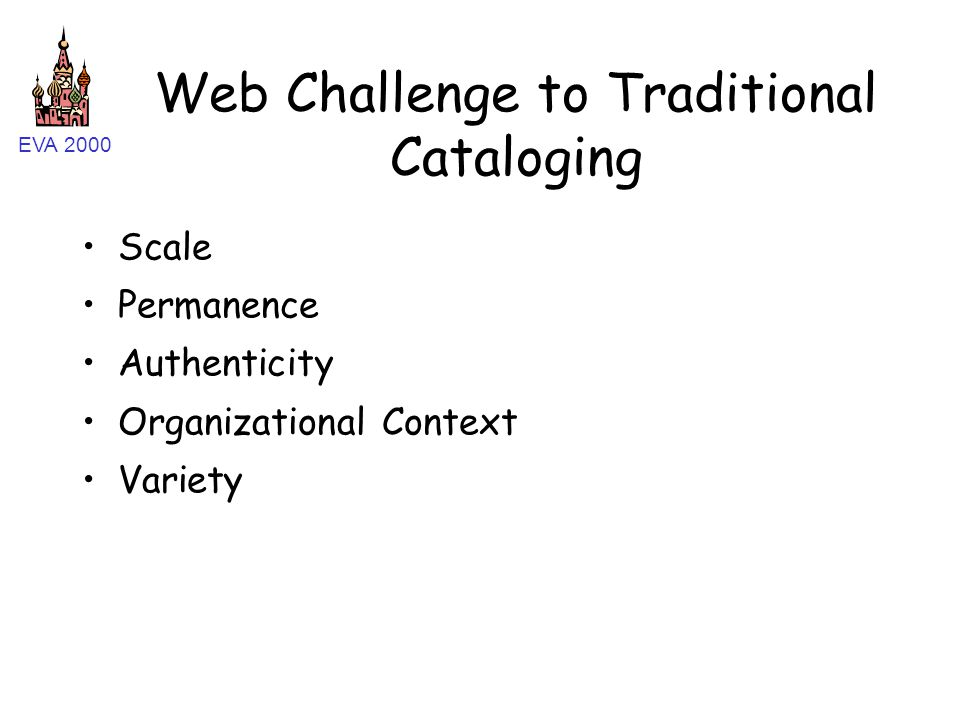 EVA 2000 Web Challenge to Traditional Cataloging Scale Permanence Authenticity Organizational Context Variety