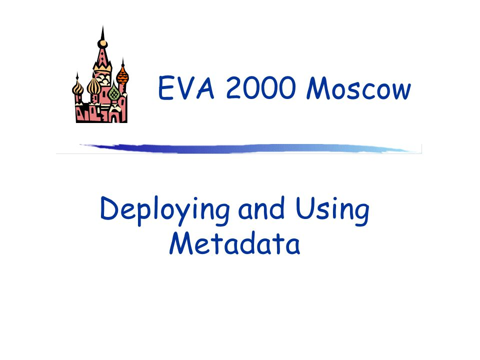 Deploying and Using Metadata EVA 2000 Moscow