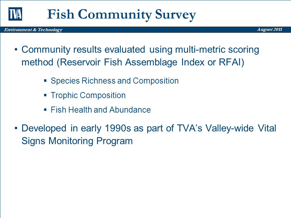 Environment & Technology August 2011 Fish Community Survey Community results evaluated using multi-metric scoring method (Reservoir Fish Assemblage In