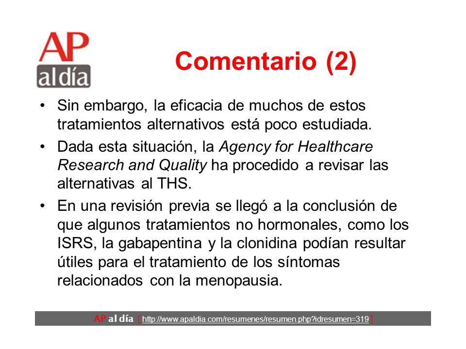 AP al día [ http://www.apaldia.com/resumenes/resumen.php?idresumen=319 ] Comentario (1) Tras la publicación de los estudios HERS y WHI, en los que se demostraba un perfil desfavorable para el tratamiento hormonal sustitutivo, se ha reducido de forma drástica la utilización del tratamiento hormonal sustitutivo con estrógenos.