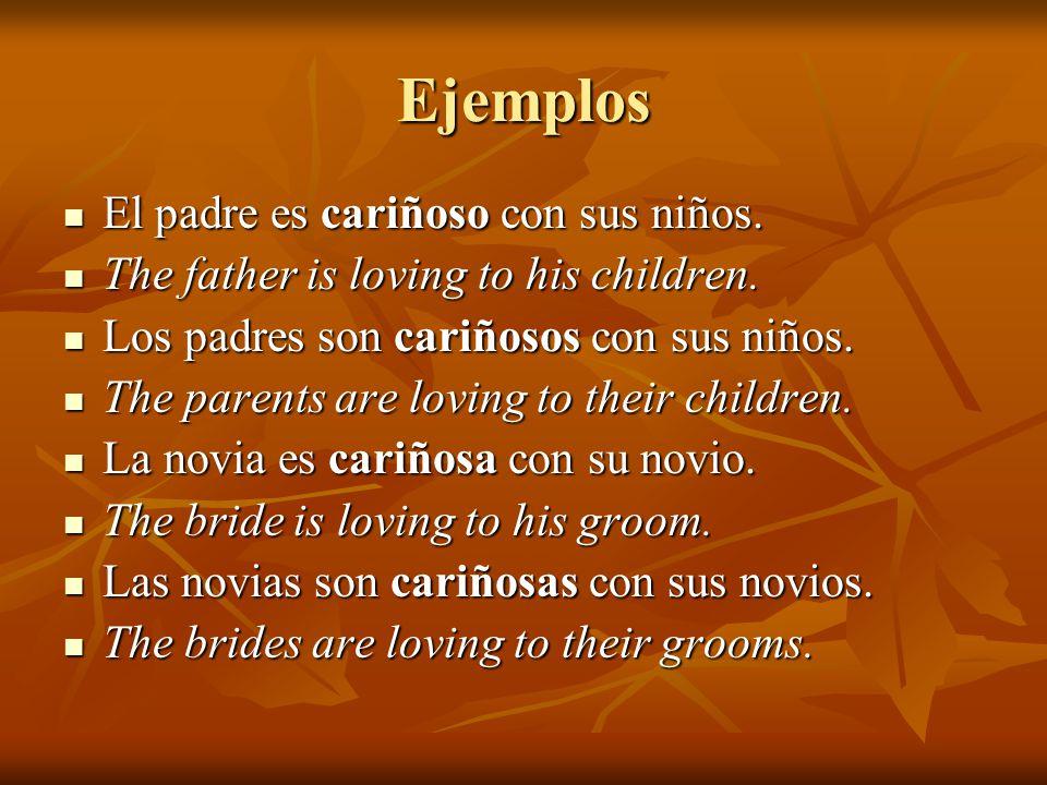 Ejemplos El padre es cariñoso con sus niños. El padre es cariñoso con sus niños.