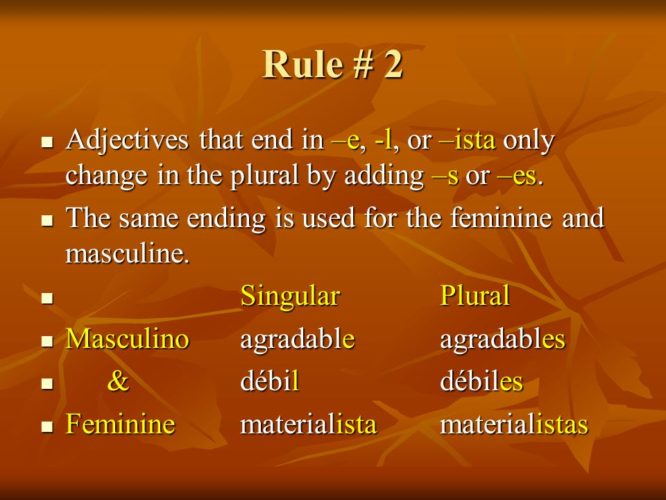 Rule # 2 Adjectives that end in –e, -l, or –ista only change in the plural by adding –s or –es.