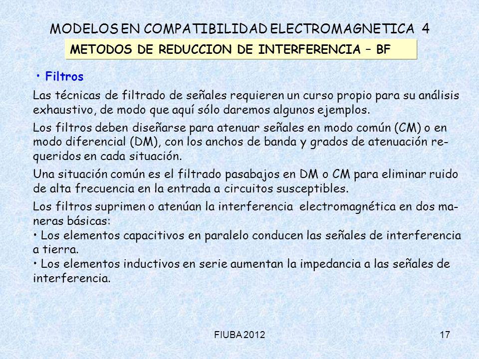 FIUBA 201217 MODELOS EN COMPATIBILIDAD ELECTROMAGNETICA 4 METODOS DE REDUCCION DE INTERFERENCIA – BF Filtros Las técnicas de filtrado de señales requi