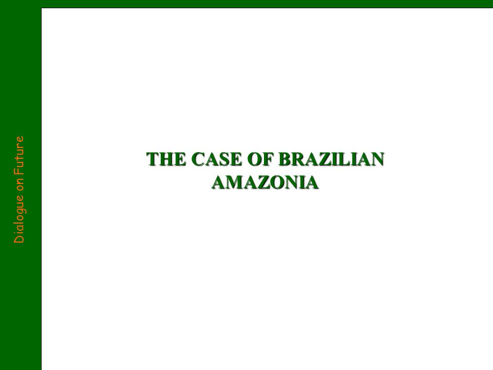 THE CASE OF BRAZILIAN AMAZONIA Dialogue on Future