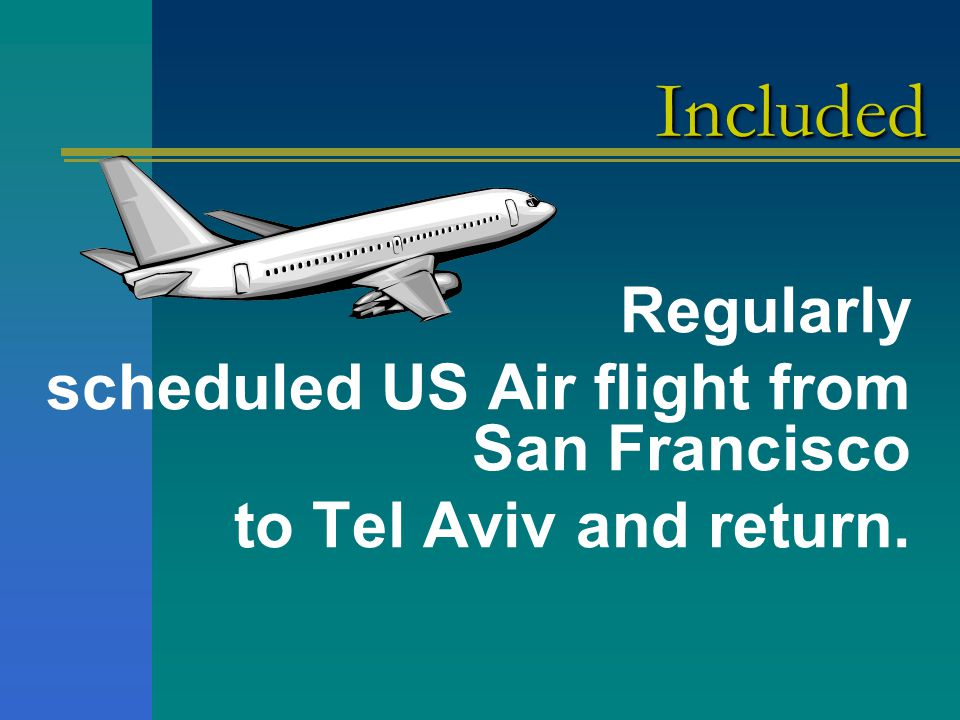 Regularly scheduled US Air flight from San Francisco to Tel Aviv and return. IncludedIncluded