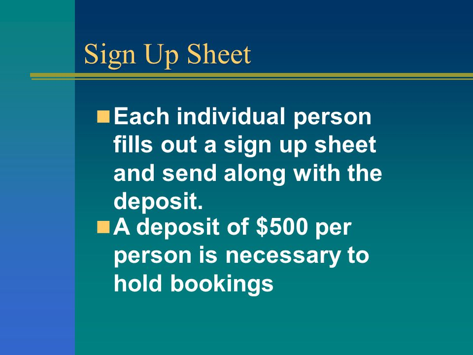 Sign Up Sheet Each individual person fills out a sign up sheet and send along with the deposit.
