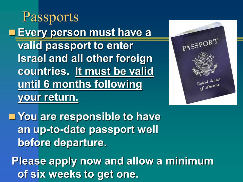 Every person must have a valid passport to enter Israel and all other foreign countries.