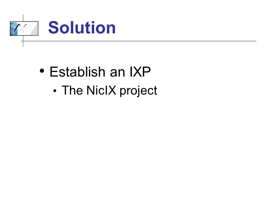 Solution Establish an IXP The NicIX project