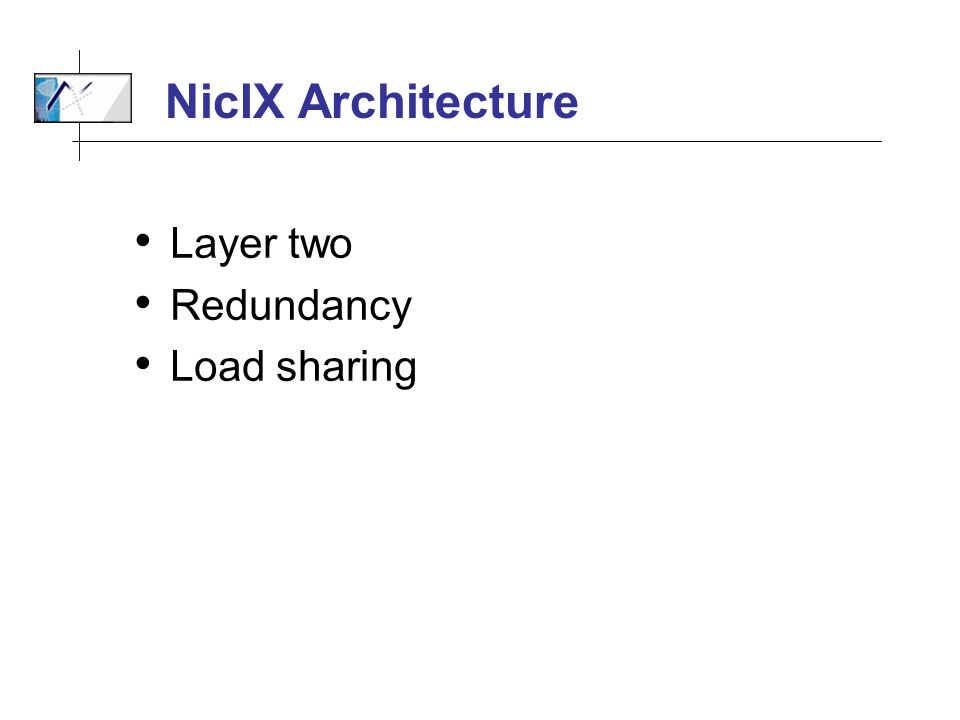 NicIX Architecture Layer two Redundancy Load sharing