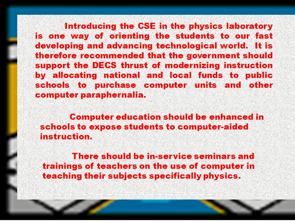 RECOMMENDATIONS: It is hereby recommended that teachers should be encouraged to use the CSE strategy in order to provide alternative challenging lessons in physics.