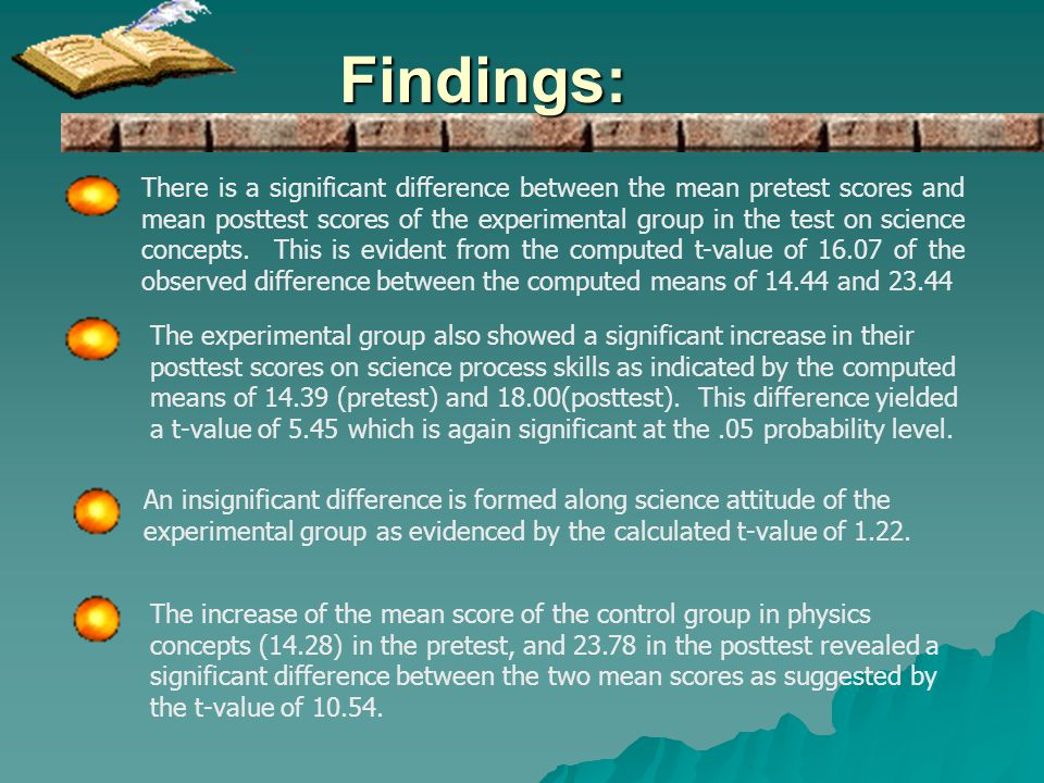 Findings: There is a significant difference between the mean pretest scores and mean posttest scores of the experimental group in the test on science concepts.