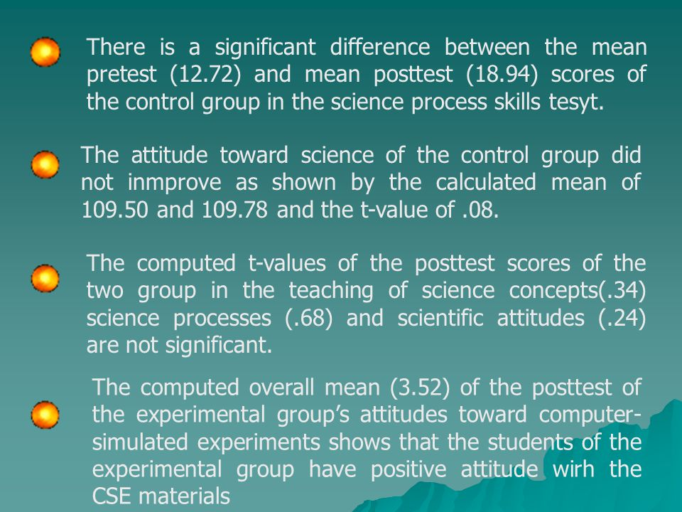 There is a significant difference between the mean pretest (12.72) and mean posttest (18.94) scores of the control group in the science process skills tesyt.