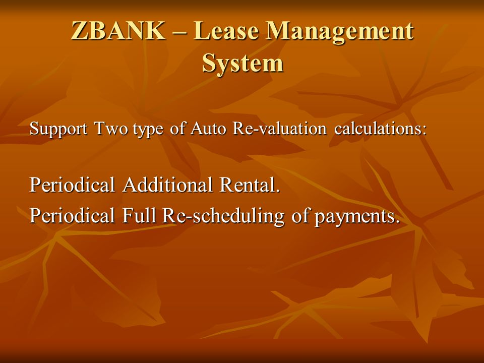 ZBANK – Lease Management System Support Two type of Auto Re-valuation calculations: Periodical Additional Rental. Periodical Full Re-scheduling of pay