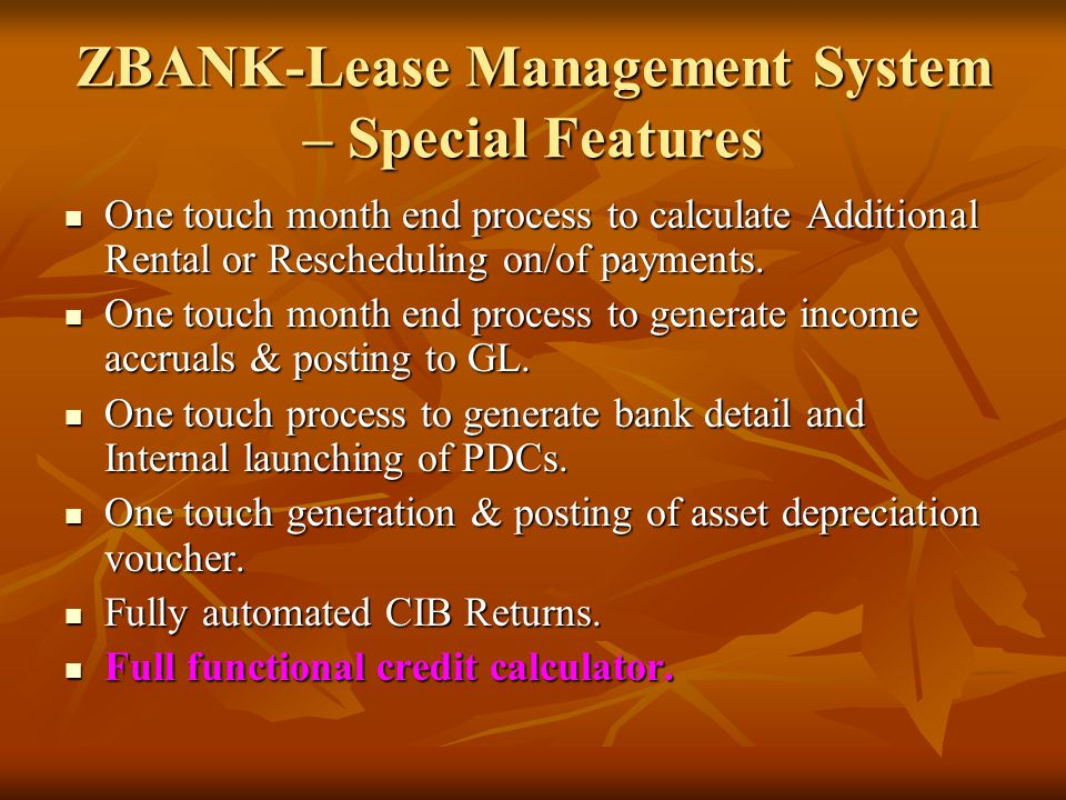 ZBANK-Lease Management System – Special Features One touch month end process to calculate Additional Rental or Rescheduling on/of payments. One touch