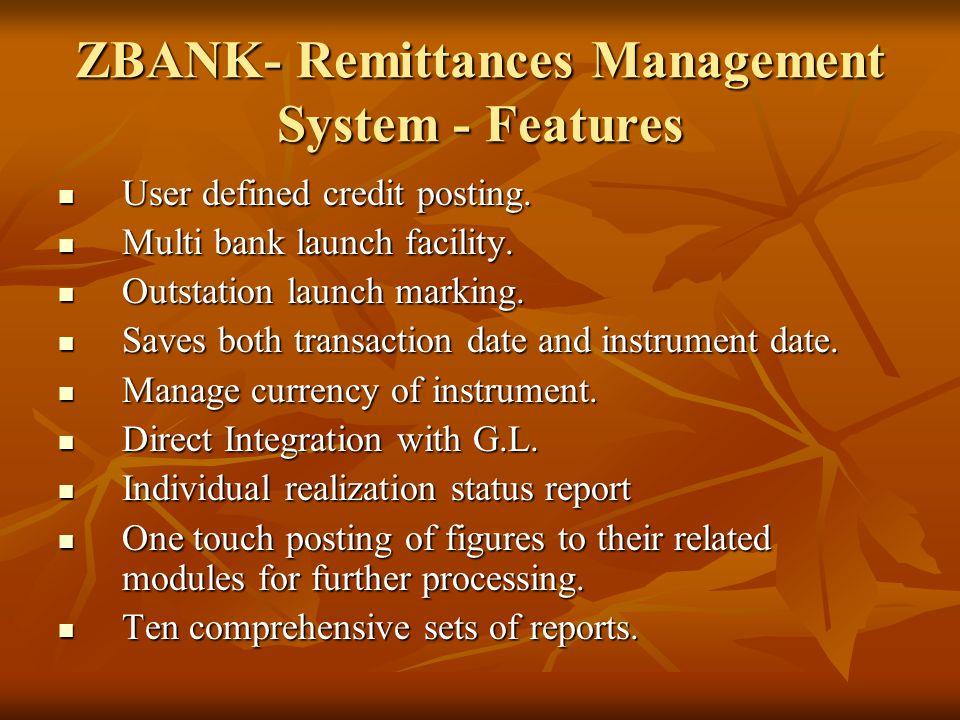 ZBANK- Remittances Management System - Features User defined credit posting.