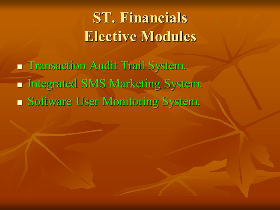 ST. Financials Elective Modules Transaction Audit Trail System. Transaction Audit Trail System. Integrated SMS Marketing System. Integrated SMS Market