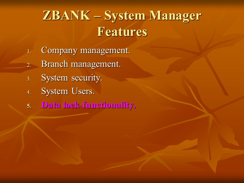 ZBANK – System Manager Features 1. Company management. 2. Branch management. 3. System security. 4. System Users. 5. Data lock functionality.