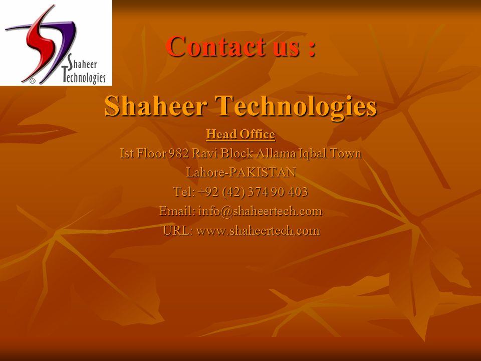 Contact us : Shaheer Technologies Head Office Ist Floor 982 Ravi Block Allama Iqbal Town Lahore-PAKISTAN Tel: +92 (42) 374 90 403 Email: info@shaheertech.com URL: www.shaheertech.com