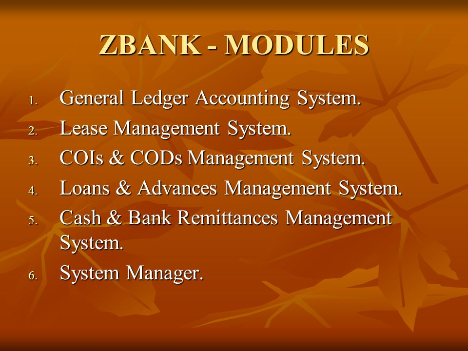 ZBANK - MODULES 1. General Ledger Accounting System. 2. Lease Management System. 3. COIs & CODs Management System. 4. Loans & Advances Management Syst