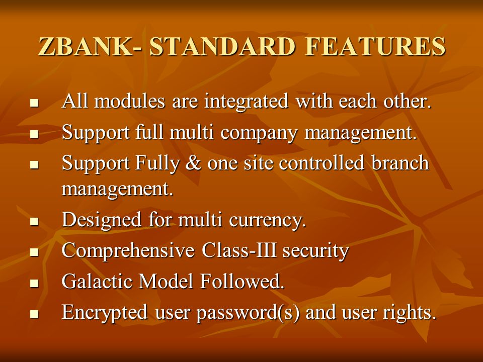 ZBANK- STANDARD FEATURES All modules are integrated with each other. All modules are integrated with each other. Support full multi company management