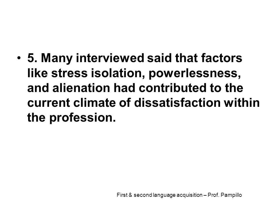 First & second language acquisition – Prof. Pampillo 5. Many interviewed said that factors like stress isolation, powerlessness, and alienation had co