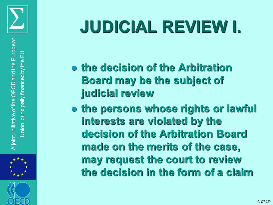 © OECD A joint initiative of the OECD and the European Union, principally financed by the EU JUDICIAL REVIEW I. l the decision of the Arbitration Boar