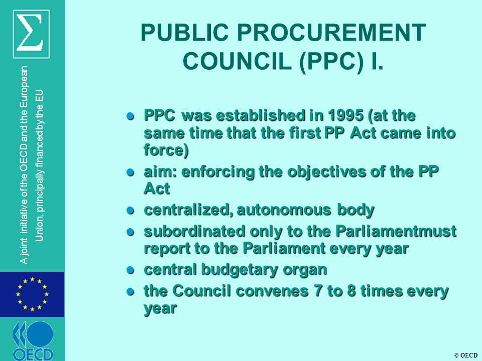 © OECD A joint initiative of the OECD and the European Union, principally financed by the EU PUBLIC PROCUREMENT COUNCIL (PPC) I. l PPC was established