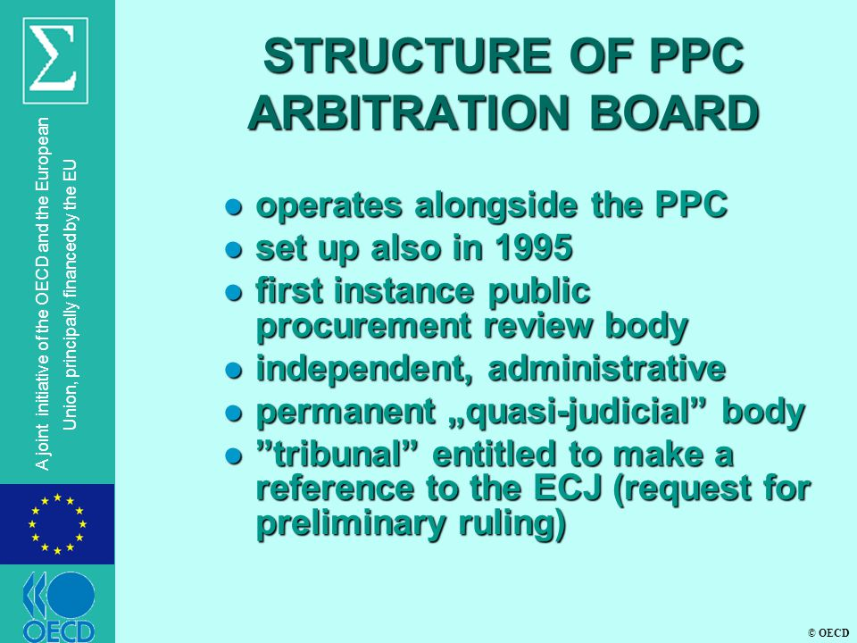 © OECD A joint initiative of the OECD and the European Union, principally financed by the EU STRUCTURE OF PPC ARBITRATION BOARD l operates alongside t